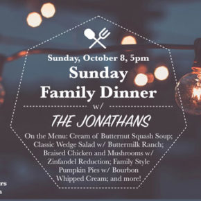 Event >> Sunday Family Dinner with the Jonathans 10.8.17
